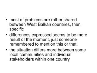 most of problems are rather shared between West Balkan countries, then specific