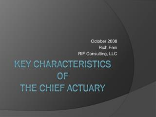 Key characteristics of   The Chief Actuary