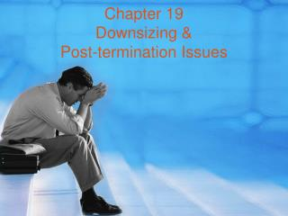 Chapter 19 Downsizing &  Post-termination Issues