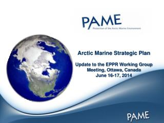 Arctic Marine Strategic Plan Update to the  EPPR Working  Group Meeting,  Ottawa,  Canada