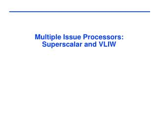 Multiple Issue Processors: Superscalar and VLIW