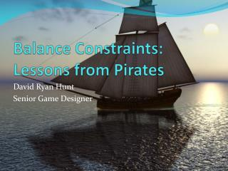 Balance Constraints: Lessons from Pirates