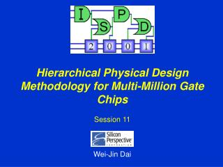 Hierarchical Physical Design Methodology for Multi-Million Gate Chips Session 11