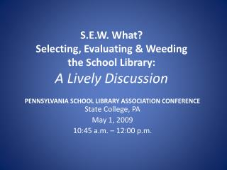 S.E.W. What? Selecting, Evaluating & Weeding the School Library: A Lively Discussion