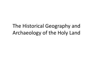 The Historical Geography and Archaeology of the Holy Land