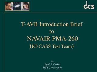 T-AVB Introduction Brief  to  NAVAIR PMA-260 ( RT-CASS Test Team )