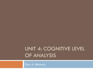 Unit 4: Cognitive level of Analysis