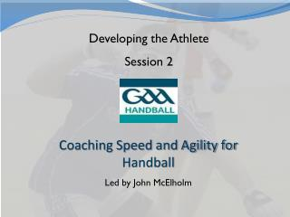 Coaching Speed and Agility for  Handball Led by John  McElholm