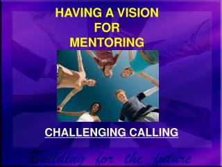 HAVING A VISION FOR MENTORING