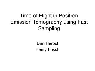 Time of Flight in Positron Emission Tomography using Fast Sampling