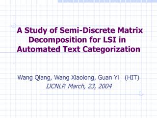 A Study of Semi-Discrete Matrix             Decomposition for LSI in Automated Text Categorization
