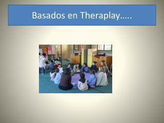 Basados en  Theraplay …..