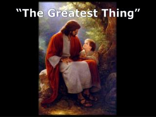 """The Greatest Thing"""