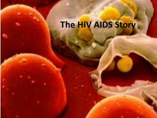 The HIV AIDS Story