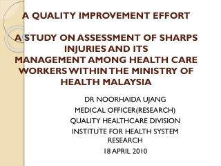 DR NOORHAIDA UJANG MEDICAL OFFICER(RESEARCH) QUALITY HEALTHCARE DIVISION
