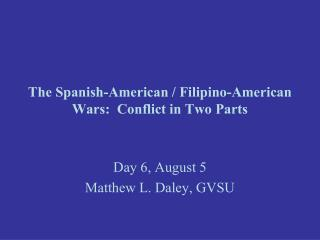 The Spanish-American / Filipino-American Wars:  Conflict in Two Parts