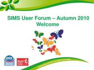SIMS User Forum – Autumn 2010 Welcome