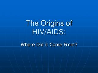 The Origins of HIV/AIDS: