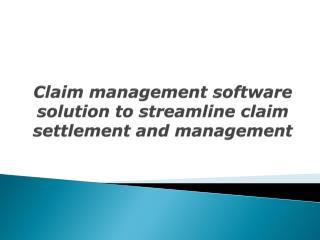 Claim management software solution to streamline claim settl