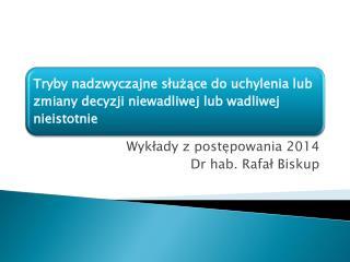 Wykłady z postępowania 2014 Dr hab. Rafał Biskup