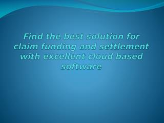 Find the best solution for claim funding and settlement