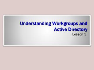 Understanding Workgroups and  Active Directory