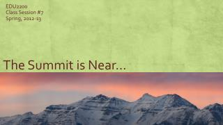 The Summit is Near…