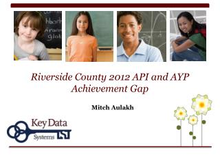 Riverside County 2012 API and AYP Achievement Gap