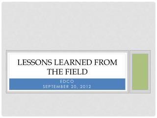 Lessons Learned from the field