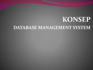 KONSEP DATABASE MANAGEMENT SYSTEM