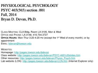 PHYSIOLOGICAL PSYCHOLOGY PSYC 465(565) section . 001 Fall ,  2014 Bryan D. Devan, Ph.D.