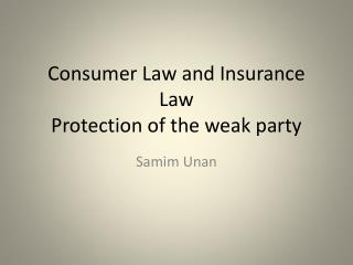 Consumer Law and Insurance Law Protection of the weak party