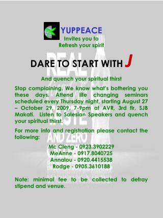 YUPPEACE  Invites you to Refresh your spirit DARE TO START WITH  J