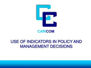 USE OF INDICATORS IN POLICY AND MANAGEMENT DECISIONS