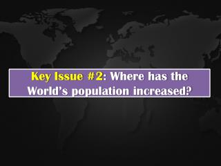 Key Issue #2 : Where has the World's population increased?