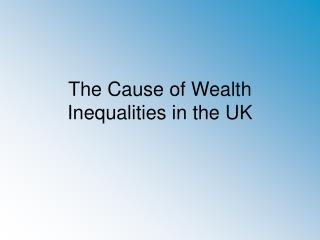 The Cause of Wealth Inequalities in the UK