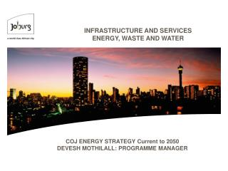 COJ ENERGY STRATEGY Current to 2050 DEVESH MOTHILALL: PROGRAMME MANAGER