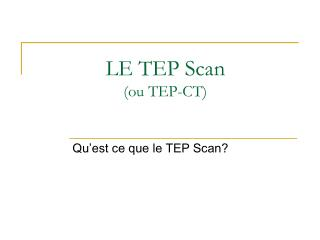 LE TEP Scan  (ou TEP-CT)