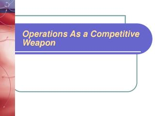 Operations As a Competitive Weapon