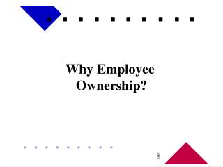 Why Employee  Ownership?