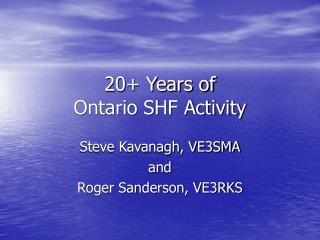20+ Years of  Ontario SHF Activity