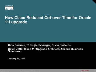How Cisco Reduced Cut-over Time for Oracle 11i upgrade