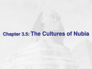 Chapter 3.5:  The Cultures of Nubia