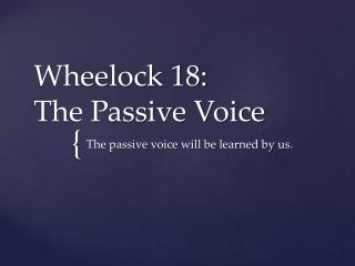 Wheelock 18: The Passive Voice