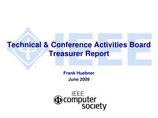 Technical & Conference Activities Board Treasurer Report