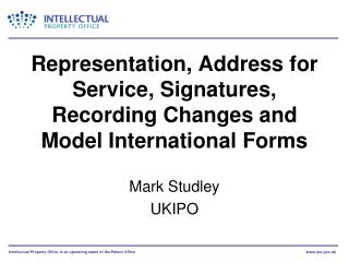 Representation, Address for Service, Signatures, Recording Changes and Model International Forms
