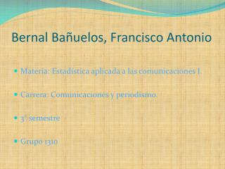 Bernal Bañuelos, Francisco Antonio