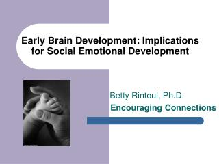 Early Brain Development: Implications for Social Emotional Development