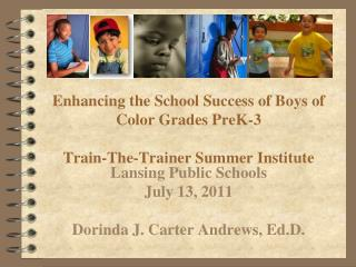 Enhancing the School Success of Boys of Color Grades PreK-3 Train-The-Trainer Summer Institute