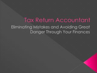Tax Return Accountant: Eliminating Mistakes and Avoiding Gre